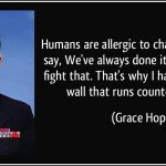 quote-humans-are-allergic-to-change-they-love-to-say-we-ve-always-done-it-this-way-i-try-to-fight-grace-hopper-238483